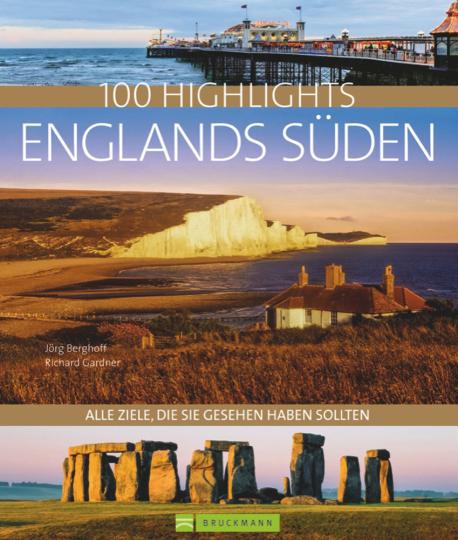 100 Highlights. Englands Süden. Alle Ziele, die Sie gesehen haben sollten.