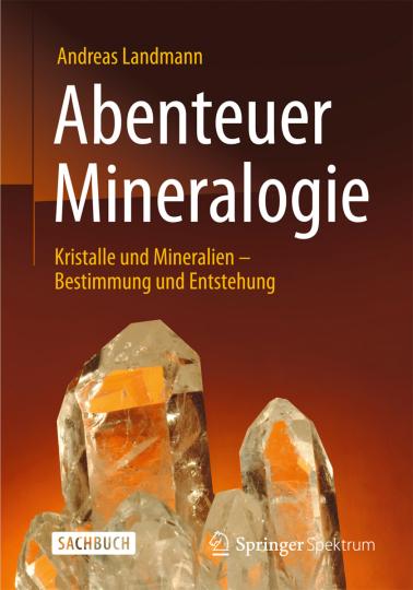 Abenteuer Mineralogie. Kristalle und Mineralien - Bestimmung und Entstehung.