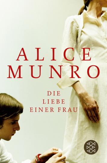 Alice Munro. Die Liebe einer Frau. Drei Erzählungen und ein kurzer Roman.