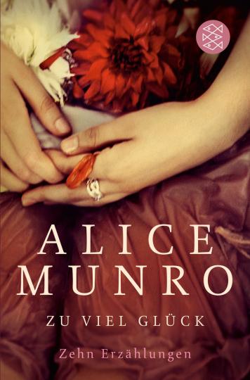 Alice Munro. Zu viel Glück. Zehn Erzählungen.