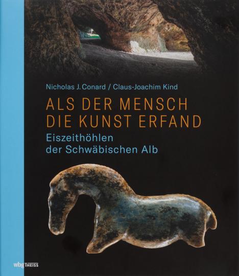 Als der Mensch die Kunst erfand. Eiszeithöhlen der Schwäbischen Alb.