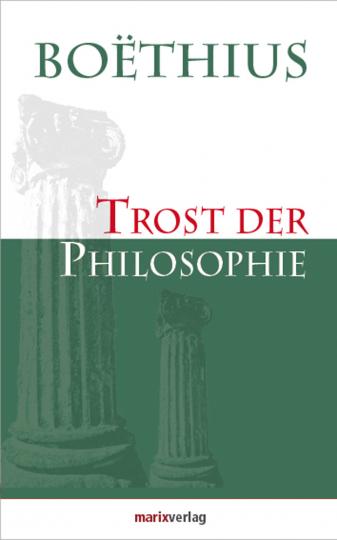 Anicius Manlius Severinus Boëthius. Trost der Philosophie.