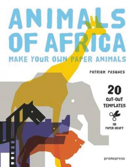 Animals of Africa. Tiere aus Papier zum Selbstmachen.