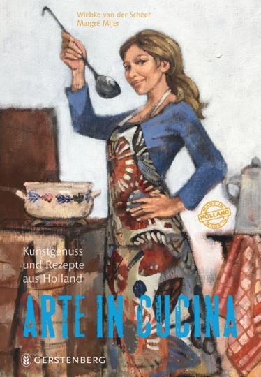 Arte in Cucina. Kunstgenuss und Rezepte aus Holland. 72 Rezepte.