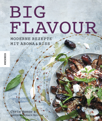 Big Flavour. Moderne Rezepte mit Aroma & Biss.