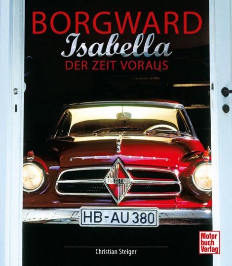Borgward Isabella. Der Zeit voraus.