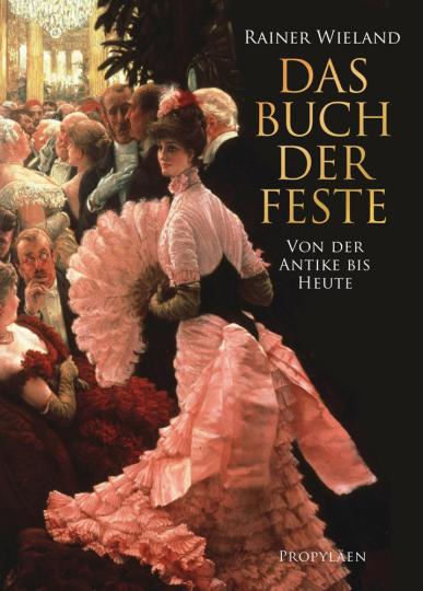 Das Buch der Feste. Von der Antike bis heute.