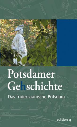 Das friderizianische Potsdam. Potsdamer Ge(h)schichte.