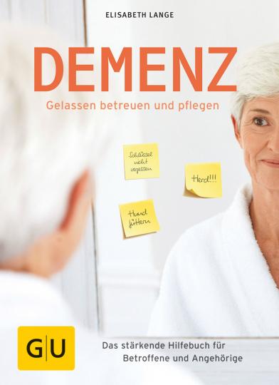 Demenz gelassen betreuen und pflegen. Das stärkende Hilfebuch für Betroffene und Angehörige.