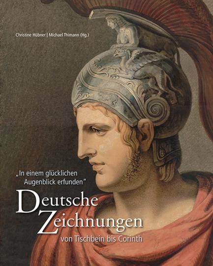 Deutsche Zeichnungen von Tischbein bis Corinth. In einem glücklichen Augenblick erfunden.
