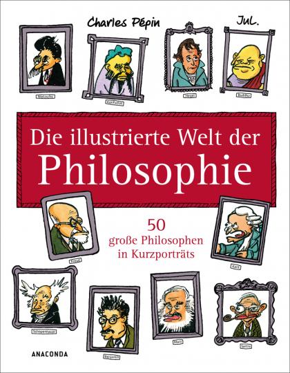 Die illustrierte Welt der Philosophie. 50 große Philosophen in Kurzporträts.