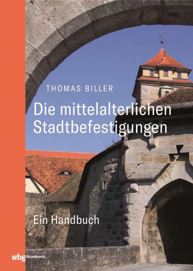 Die mittelalterlichen Stadtbefestigungen im deutschsprachigen Raum. Ein Handbuch.