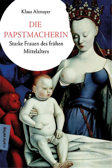 Die Papstmacherin. Starke Frauen des frühen Mittelalters.