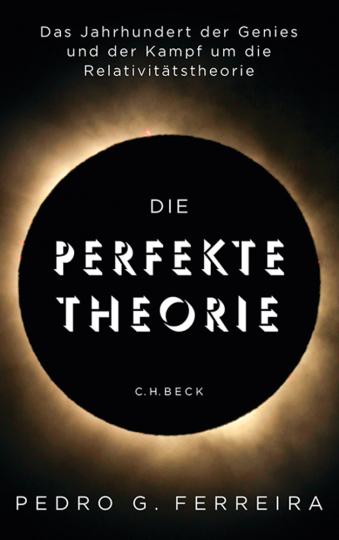 Die perfekte Theorie. Das Jahrhundert der Genies und der Kampf um die Relativitätstheorie.
