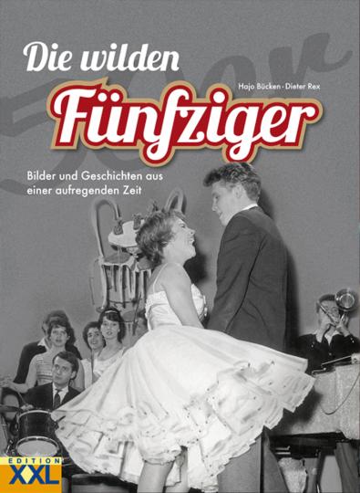 Die wilden Fünfziger. Bilder und Geschichten aus einer aufregenden Zeit.