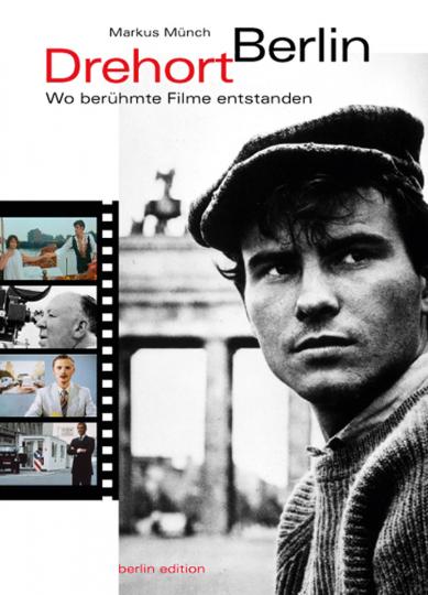 Drehort Berlin. Wo berühmte Filme entstanden.