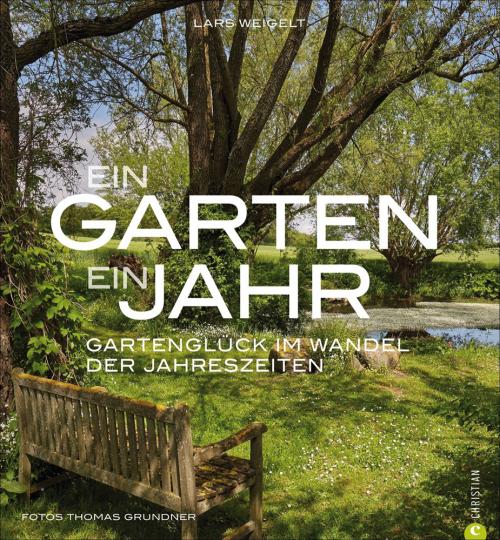 Ein Garten, ein Jahr. Gartenglück im Wandel der Jahreszeiten.