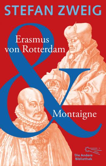 Erasmus von Rotterdam & Montaigne. Zwei biographische Essays.