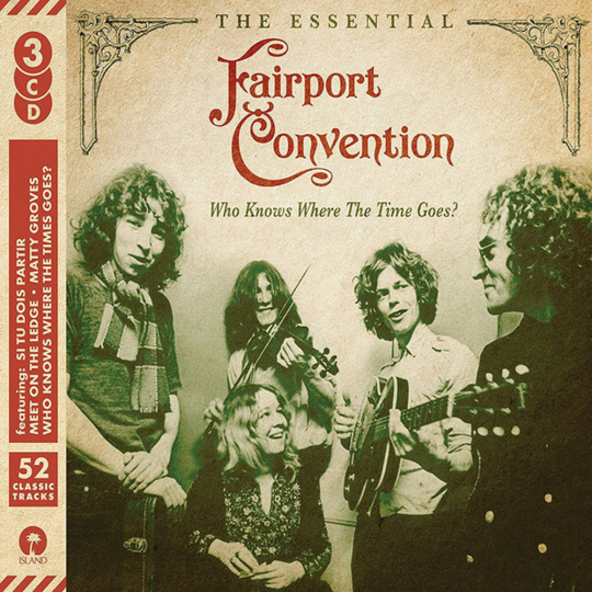 Fairport Convention. Who Knows Where The Time Goes? The Essential. 3 CDs.