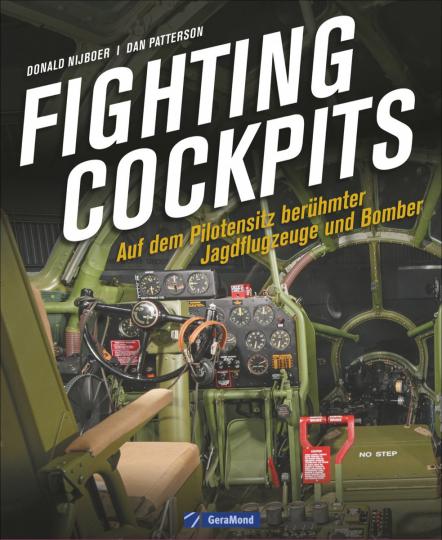 Fighting Cockpits. Auf dem Pilotensitz berühmter Jagdflugzeuge und Bomber.