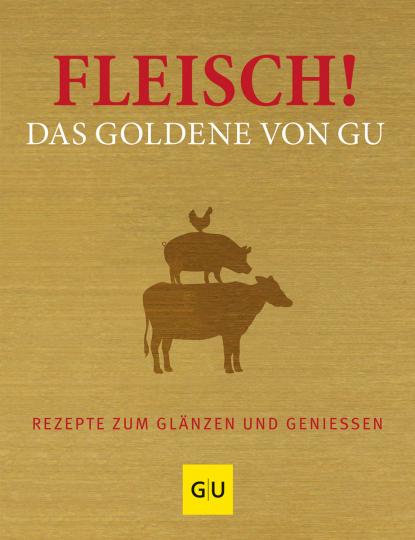Fleisch! Das Goldene von GU. Rezepte zum Glänzen und Genießen.