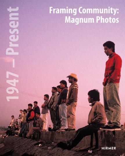 Framing Community. Magnum Photos. 1947 - Present.