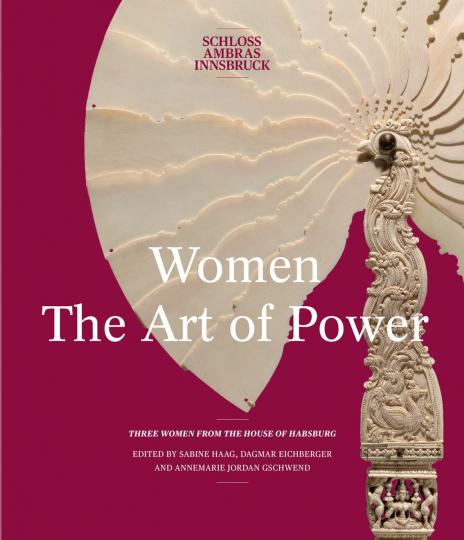 Frauen, Kunst und Macht. Drei Frauen aus dem Hause Habsburg. Women, the art of power. Three women from the House of Habsburg.