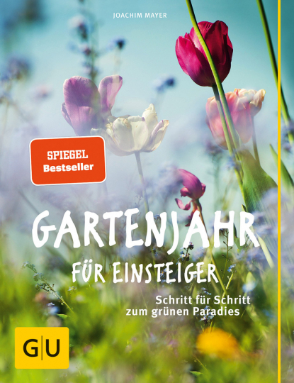 Gartenjahr für Einsteiger. Schritt für Schritt zum grünen Paradies.