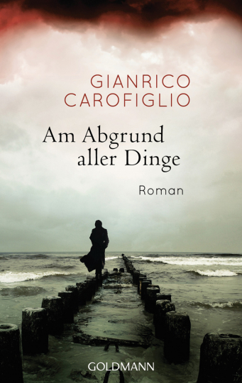 Gianrico Carofiglio. Am Abgrund aller Dinge.