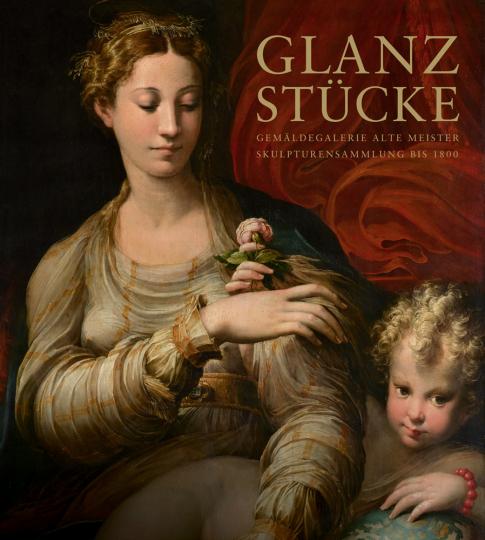 Glanzstücke. Gemäldegalerie Alte Meister und Skulpturensammlung bis 1800.