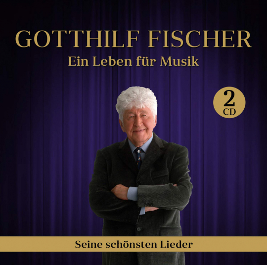 Gotthilf Fischer. Ein Leben für Musik - Seine schönsten Lieder. 2 CDs.