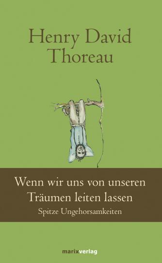 Henry David Thoreau. Wenn wir uns von unseren Träumen leiten lassen. Spitze Ungehorsamkeiten.