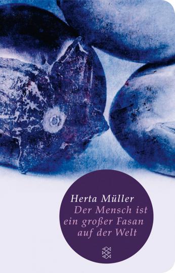 Herta Müller. Der Mensch ist ein großer Fasan auf der Welt. Eine Erzählung.