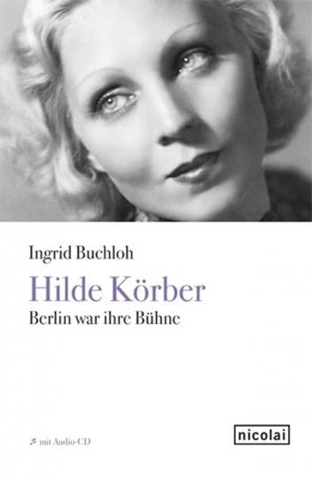 Hilde Körber. Berlin war ihre Bühne.