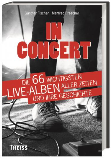In Concert. Die 66 wichtigsten Live-Alben aller Zeiten und ihre Geschichte.