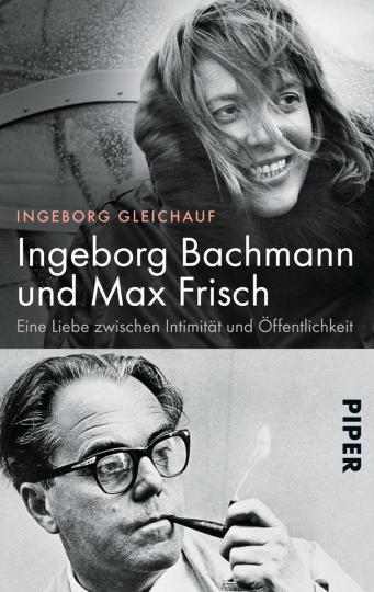 Ingeborg Bachmann und Max Frisch. Eine Liebe zwischen Intimität und Öffentlichkeit.