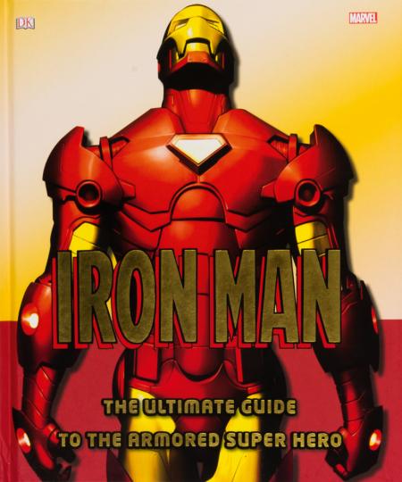 Iron Man. The Ultimate Guide to the Armored Super Hero. Der ultimative Leitfaden für den gepanzerten Superhelden.