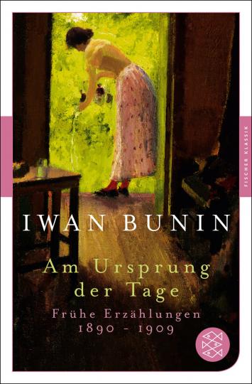 Iwan Bunin. Am Ursprung der Tage. Frühe Erzählungen 1890 - 1909.