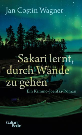 Jan Costin Wagner. Sakari lernt, durch Wände zu gehen. Ein Kimmo-Joentaa-Roman.