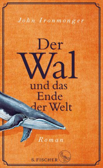 John Ironmonger. Der Wal und das Ende der Welt. Roman.