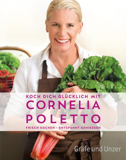 Koch dich glücklich mit Cornelia Poletto. Frisch kochen - entspannt genießen.