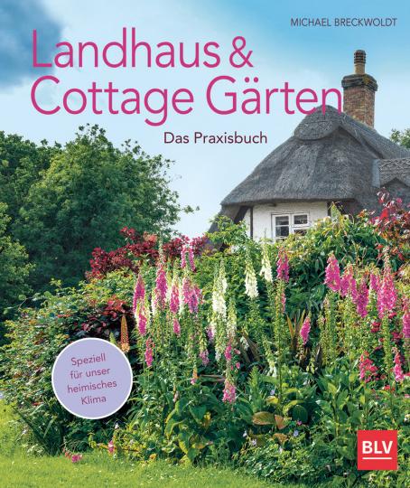 Landhaus- und Cottagegärten. Das Praxisbuch.