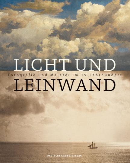 Licht und Leinwand. Fotografie und Malerei im 19. Jahrhundert.