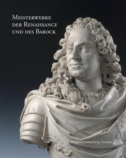 Meisterwerke der Renaissance und des Barock. Skulpturensammlung Dresden.