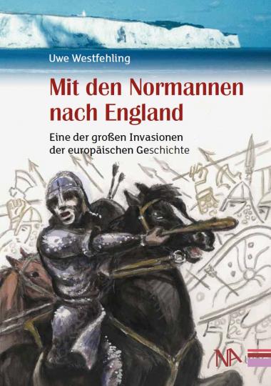 Mit den Normannen nach England. Eine der großen Invasionen der europäischen Geschichte.