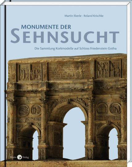 Monumente der Sehnsucht. Die Sammlung Korkmodelle auf Schloss Friedenstein Gotha.