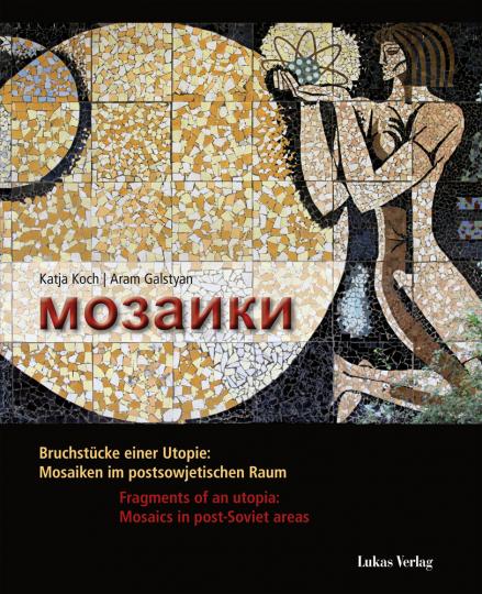 Mosaiki. Bruchstücke einer Utopie. Mosaiken im postsowjetischen Raum.