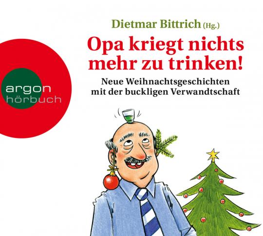 Opa kriegt nichts mehr zu trinken! Neue Weihnachtsgeschichten mit der buckligen Verwandtschaft. 2 CDs.