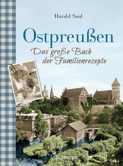 Ostpreußen. Das große Buch der Familienrezepte.