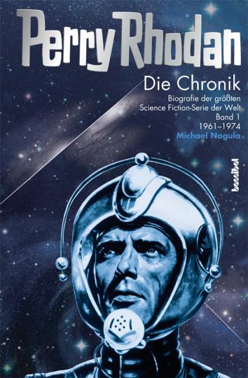 Perry Rhodan. Die Chronik. Biografie der größten Science-Fiction-Serie der Welt (Band 1: 1961 - 1974).